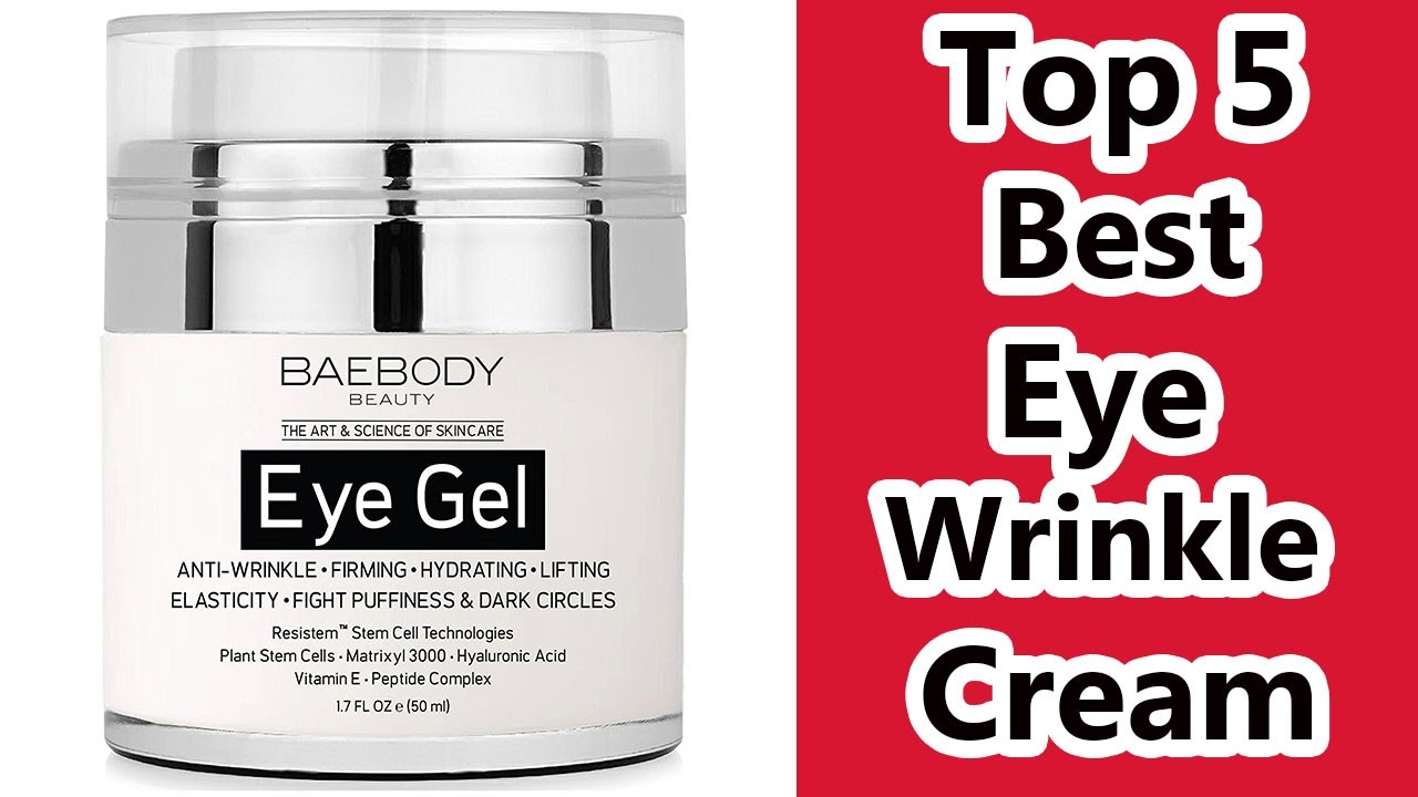 Top 5 Best Eye Wrinkle Cream 2019 Best Eye Cream For Dark Circles