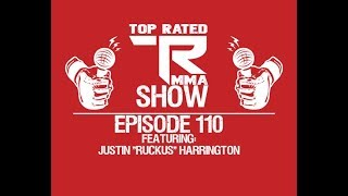 "Top Rated MMA Show - Ep. 110 - Justin ""Ruckus"" Harrington - Dominate FC"