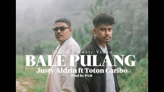 BALE PULANG - JUSTY ALDRIN FT TOTON CARIBO