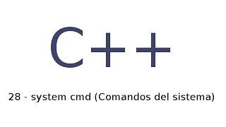 28 - Tutorial de C++ en español - system cmd (Comandos del sistema)