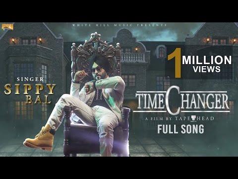 New Punjabi Song 2017 - Time Changer(Full Song)- Sippy Bal - Latest Punjabi Songs 2017 - White Hills