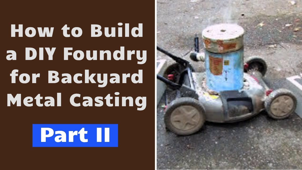 diy foundry for backyard metal casting part ii youtube