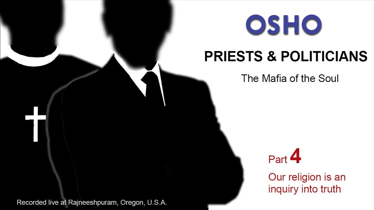 OSHO: PRIESTS & POLITICIANS - The Mafia of the Soul (Part 4 of 6)