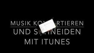 Mit iTunes Musik Dateien Konvertieren / Umwandeln und Schneiden (MAC/Windows)