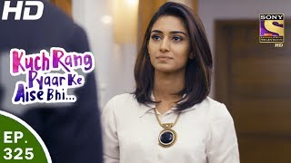Download Video Kuch Rang Pyar Ke Aise Bhi - कुछ रंग प्यार के ऐसे भी - Ep 325 - 29th May, 2017 MP3 3GP MP4