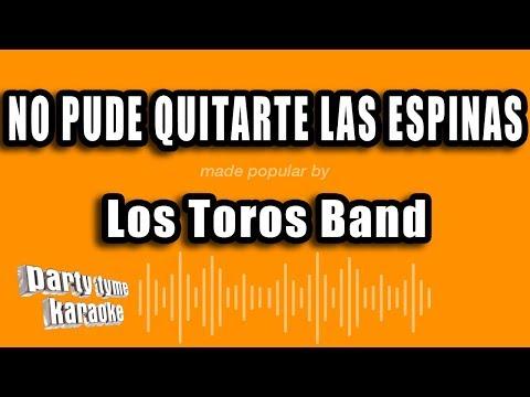 Los Toros Band - No Pude Quitarte Las Espinas (Versión Karaoke)