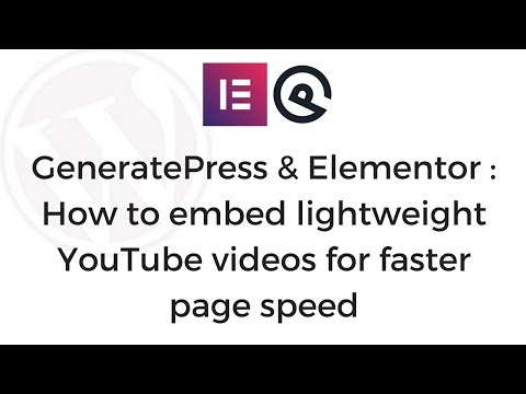 GeneratePress & Elementor: How to embed lightweight YouTube videos
