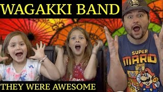 DAD AND DAUGHTERS REACTIONS TO WAGAKKI BAND  ( THEY WERE AWESOME !!! )