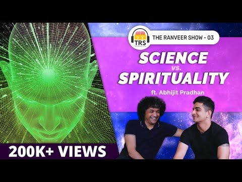 How Science Explains Spirituality Ft. Abhijit Pradhan | The Ranveer Show 03