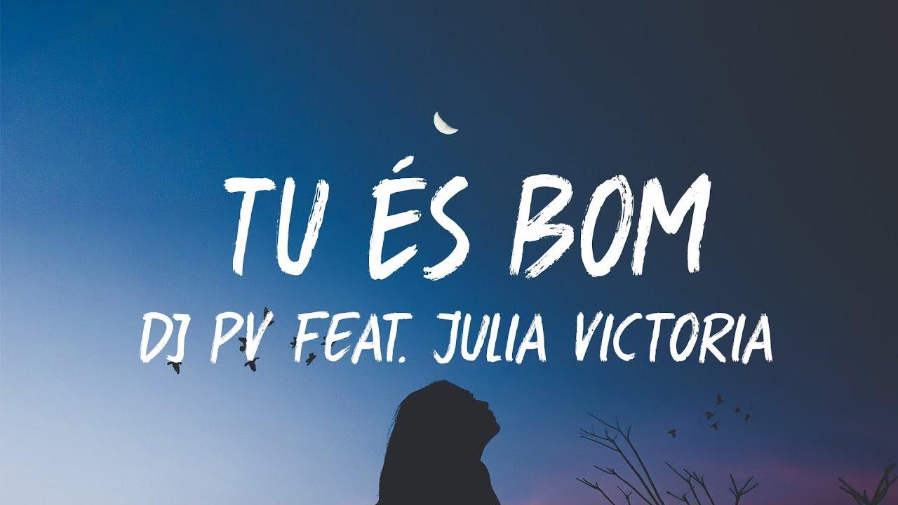 Tu És Bom - DJ PV Feat.Julia Victoria Letra / Legendado