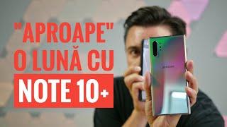 """SAMSUNG GALAXY NOTE 10 PLUS - DUPĂ """"APROAPE"""" O LUNĂ"""