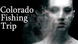"""""""Colorado Fishing Trip"""" Creepypasta"""