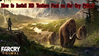 How to Install HD Texture Pack on Far Cry Primal