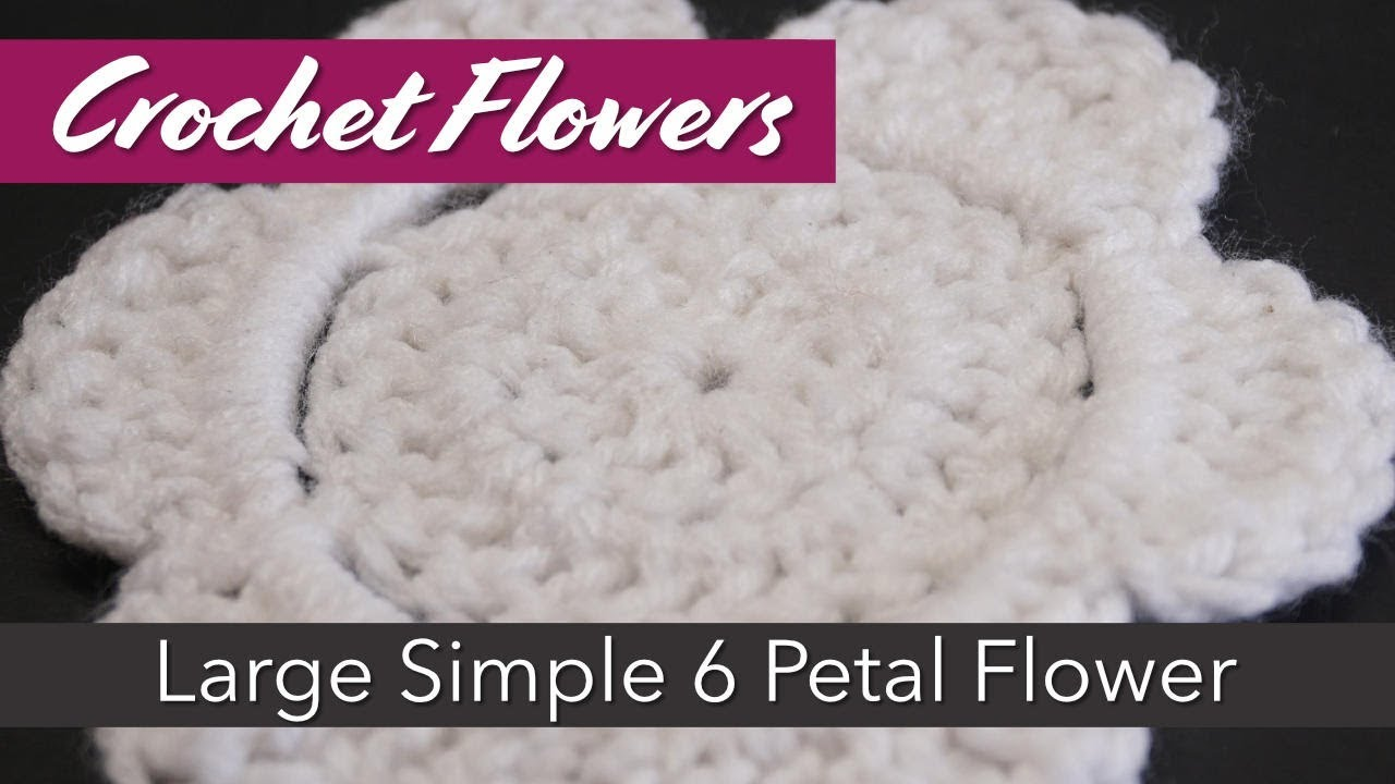 How to make a Large 6 Petal Crochet Flower, using Worsted Weight ...