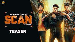 SCAN Mohabbat Brar Ft Singga MixSingh Full HD Official Teaser New Punjabi Songs 2018