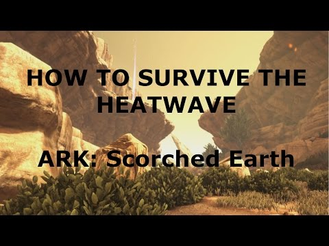 How to survive the heatwave ARK Scorched Earth
