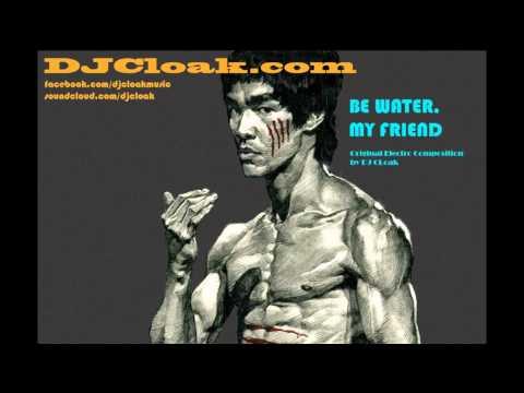 Be Water My Friend - DJ Cloak (Original Bruce Lee Song)