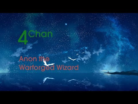 4Chan Tales - Anon the Warforged Wizard