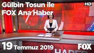 19 Temmuz 2019 Gülbin Tosun ile FOX Ana Haber