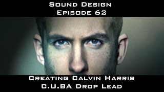 Creating Calvin Harris C.U.B.A Drop Lead Sound Design Episode 62