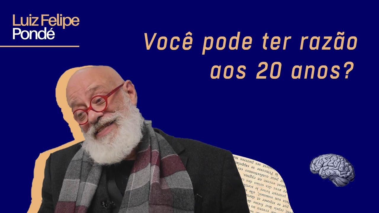 Você pode ter razão aos 20 anos?   Luiz Felipe Pondé