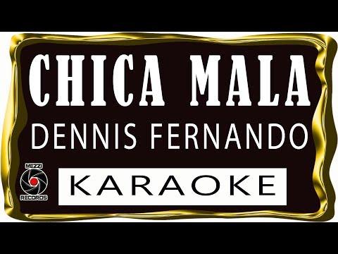 Chica mala - Dennis Fernando - KARAOKE