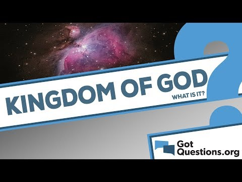 What is the kingdom of God? | GotQuestions org