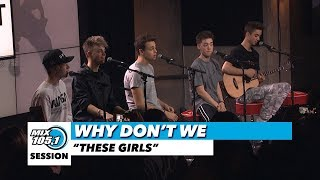 "Why Don't We ""These Girls"" 