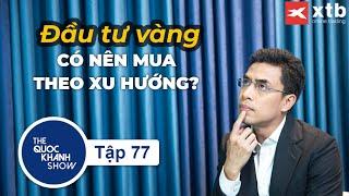 [Vlog] Ep.77 Đầu tư vàng trong cơn sốt: Có nên mua theo xu hướng?   The Quoc Khanh Show