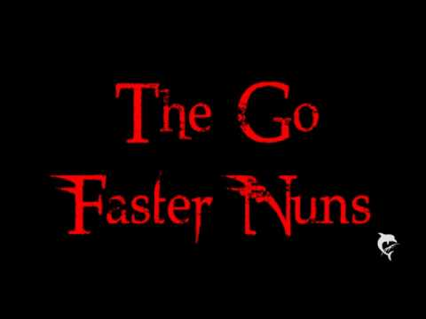 The Go Faster Nuns - You look so good