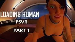 Loading Human - Playthrough (Part 1 of 2) - PSVR Stream