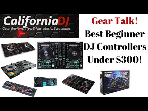Gear Talk! 2018 Best Beginner DJ Controllers Under $300!