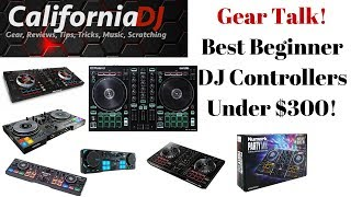 Gear Talk! Best Beginner DJ Controllers Under $300!
