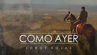 Jorge Rojas - Como Ayer   Video Oficial
