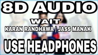 Wait : Karan Randhawa | Jass Manak | 8D AUDIO | 8D MUSICS