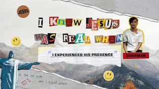 I Knew Jesus Was Real When I Experienced His Presence | Sherman