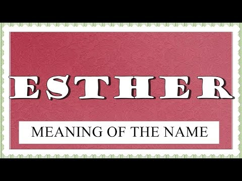MEANING OF THE NAME ESTHER, FUN FACTS, HOROSCOPE
