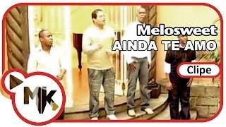 Melosweet - Ainda Te Amo - (Clipe Oficial MK Music)