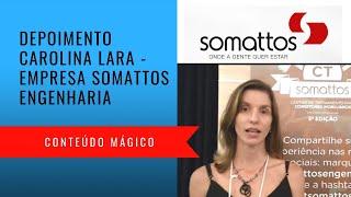 Depoimento Carolina Lara - Somattos Engenharia - Conteúdo Mágico