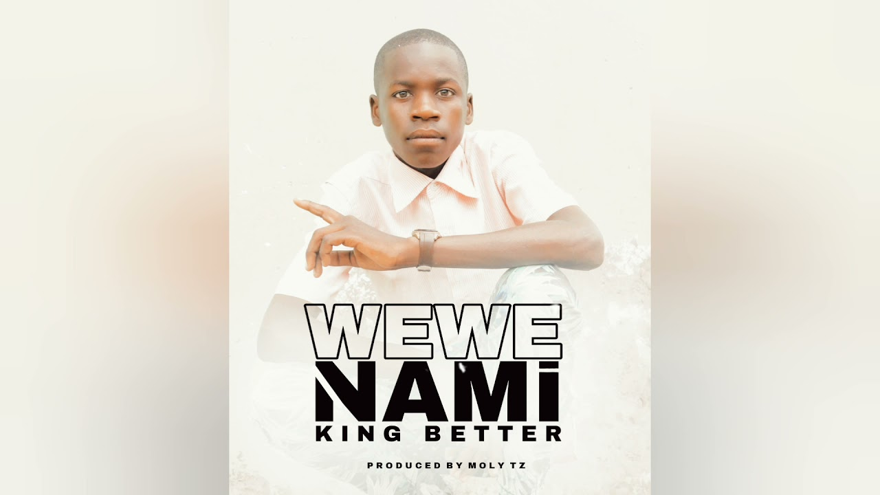 DOWNLOAD King Better – Wewe nami (Official Music Audio) Mp3 song