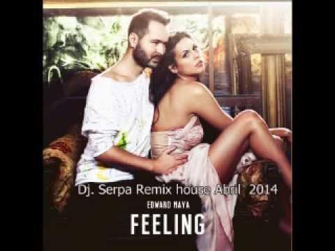 Edward Maya   FEELING Dj  Serpa Remix house Abril  2014