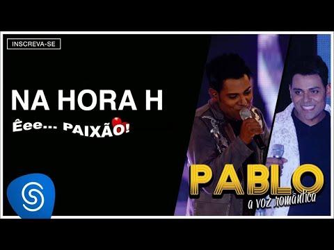 Pablo - Na Hora H (Êee...Paixão!) [Áudio Oficial]