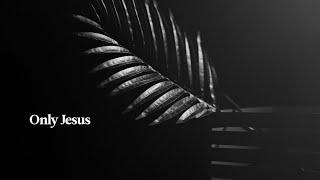 Only Jesus (Part 1) - Offers Joy