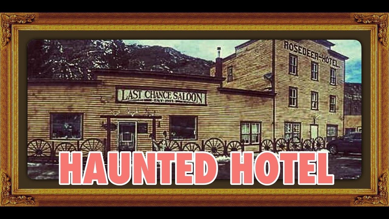 Haunted Rosedeer Hotel And Chance Saloon