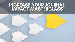 Increase Your Journal Impact Masterclass