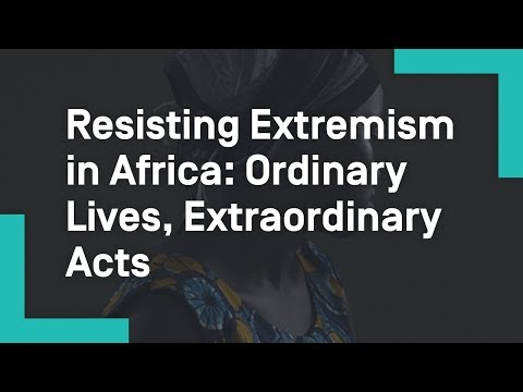 Resisting Extremism in Africa: Ordinary Lives, Extraordinary Acts