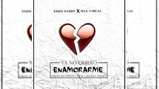 Ya No Quiero Enamorarme - Kique Rabbit ft. Max Vargas