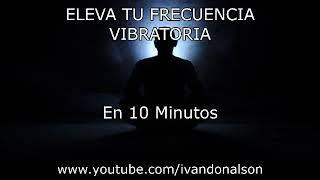 10 MINUTOS PARA ELEVAR TU ENERGÍA ESPIRITUAL - POTENTE