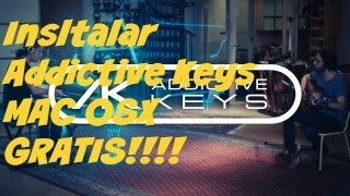 INSTALAR ADDICTIVE KEYS PARA MAC OSX! GRATIS!! - INSTALL ADDICTIVE KEYS ON MAC OSX FREE!!!
