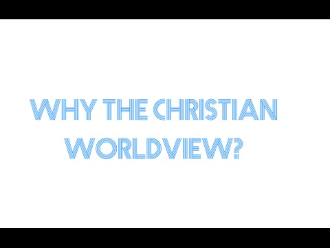 Why the Christian Worldview?